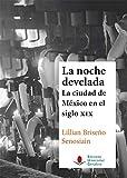 Noche develada,La: la ciudad de México en el siglo XIX: 135 (Historia)