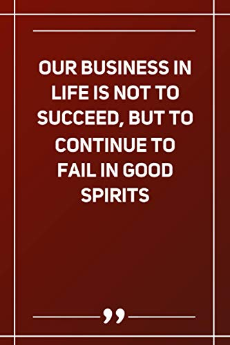Our Business In Life Is Not To Succeed, But To Continue To Fail In Good Spirits: Wide Ruled Lined Paper Notebook | Gradient Color - 6 x 9 Inches (Soft Glossy Cover)