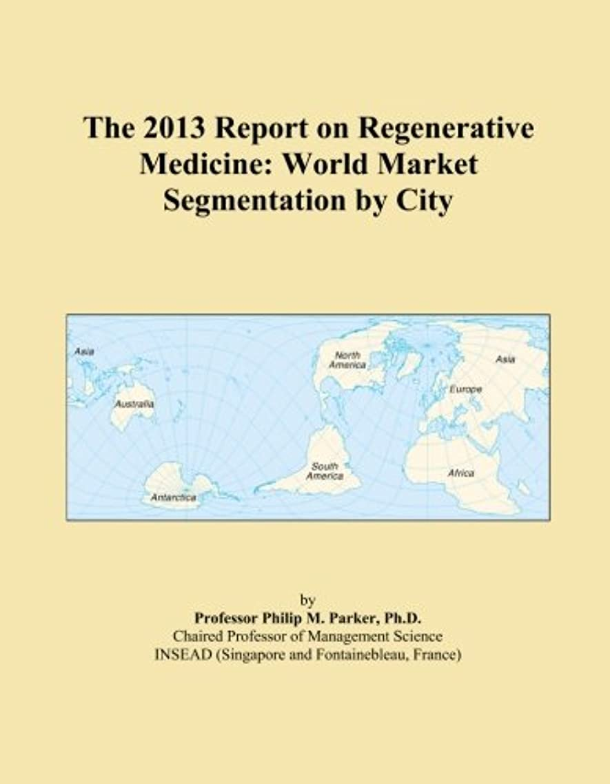 役立つ排出寄託The 2013 Report on Regenerative Medicine: World Market Segmentation by City