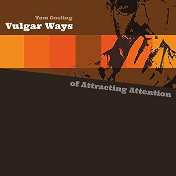 Vulgar Ways of Attracting Attention