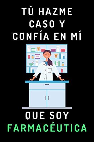 Tú Hazme Caso Y Confía En Mí Que Soy Farmacéutica: Cuaderno De 120 Páginas Ideal Para Regalar A Farmacéuticas