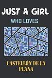 Just A Girl Who Loves Castellón de la Plana Journal: Notebook Gift For Castellón de la Plana City...