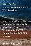 Learn DevOps: Infrastructure Automation With Terraform: Learn how to automate your infrastructure with terraform. Covers Terraform with AWS, Packer, Docker, ECS, EKS, Jenkins (English Edition)