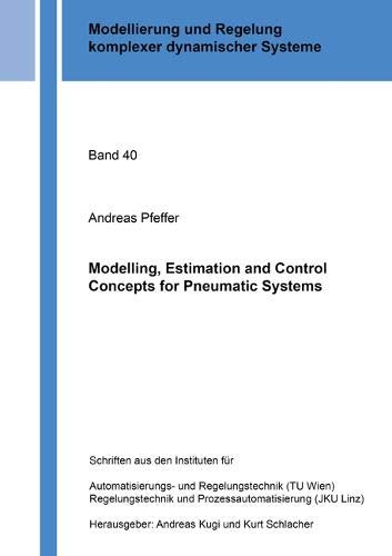 Modelling, Estimation and Control Concepts for Pneumatic Systems (Modellierung und Regelung komplexer dynamischer Systeme, Band 40)