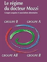 Le régime du docteur Mozzi: Groupes sanguins et associations alimentaires (French Edition)
