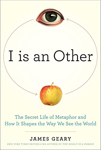 Image of I Is an Other: The Secret Life of Metaphor and How It Shapes the Way We See the World