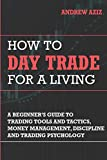 Real Estate Investing Books! -  How to Day Trade for a Living: A Beginner's Guide to Trading Tools and Tactics, Money Management, Discipline and Trading Psychology (Stock Market Trading and Investing)