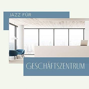 Jazz für Geschäftszentrum: Empfangsmusik, Wartezimmer, Büro Hintergrund, Elegante und stylische Musik, Schönheitssalons und Eisenbahncafé