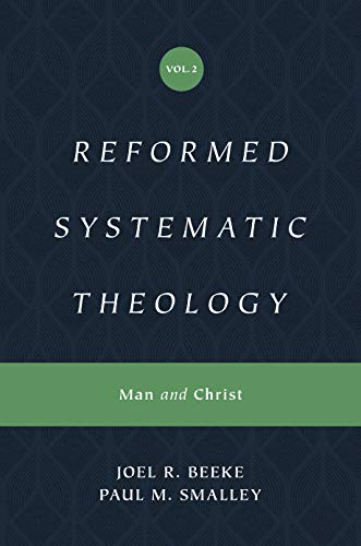Reformed Systematic Theology (Reformed Experiential Systematic Theology series): Volume 2: Man and Christ