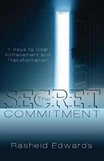 The Secret Commitment: 7 Keys to Goal Achievement and Transformation