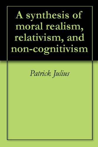 A synthesis of moral realism, relativism, and non-cognitivism