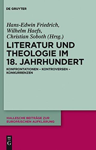 Literatur und Theologie im 18. Jahrhundert: Konfrontationen - Kontroversen - Konkurrenzen (Hallesche Beiträge zur Europäischen Aufklärung 41)