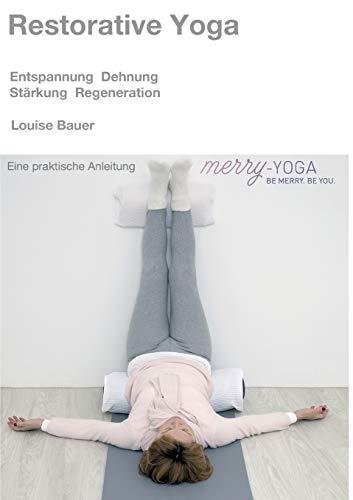 Restorative Yoga: Entspannung, Dehnung, Stärkung & Regeneration