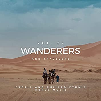 Wanderers And Travelers - Exotic And Chilled Ethnic World Music, Vol. 22