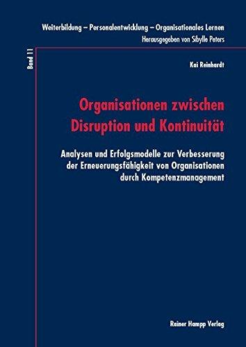 Organisationen zwischen Disruption und Kontinuität: Analysen und Erfolgsmodelle zur Verbesserung der Erneuerungsfähigkeit von Organisationen durch ... – Organisationales Lernen)