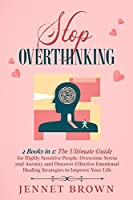 Stop Overthinking: 2 Books in 1: The Ultimate Guide for Highly Sensitive People. Overcome Stress and Anxiety and Discover Effective Emotional Healing Strategies to Improve Your Life