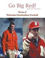 Go Big Red! History of Nebraska Cornhuskers Football (College Football Blueblood)
