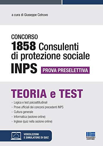 Concorso INPS 1858 Consulenti di Protezione Sociale. Manuale + Quiz: Prova Preselettiva