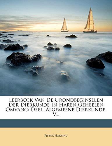 Leerboek Van de Grondbeginselen Der Dierkunde in Haren Geheelen Omvang: Deel. Algemeene Dierkunde. V...