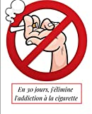 En 30 jours, j'élimine l'addiction à la cigarette: nouveau carnet pour se débarrasser définitivement de ces mauvaises habitudes (French Edition)
