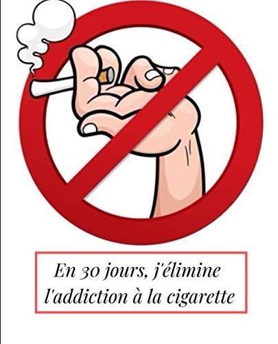 En 30 jours, j'élimine l'addiction à la cigarette: nouveau carnet pour se débarrasser définitivement de ces mauvaises habitudes