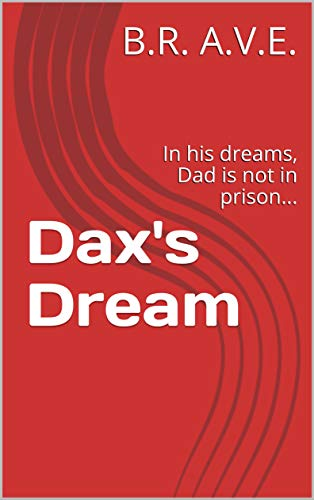 Dax's Dream: In his dreams, Dad is not in prison... (Parent missing from daily life Book 1) (English Edition)