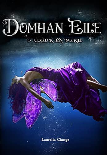 Domhan Eile (livre romance fantastique): 1- Cœur en péril