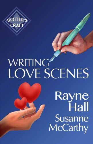 Writing Love Scenes: Professional Techniques for Fiction Authors (Writer's Craft) (Volume 27)