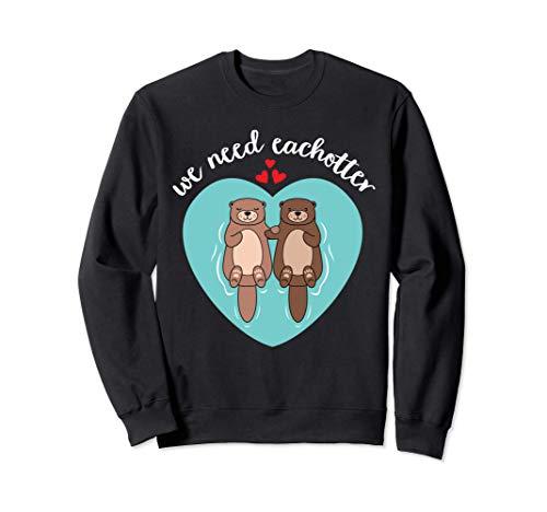 We Need Eachotter Funny Otter Love Couple Pun Slogan Felpa