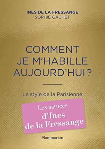 Comment je m'habille aujourd'hui?: Le style de la Parisienne