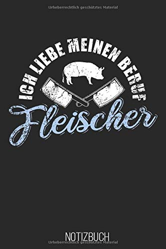 Notizbuch Ich Liebe Meinen Beruf Fleischer: Weißes Papier I 120 Seiten I Kariert I Kladde I Notizheft I Skizzenbuch I Lustiges Geschenk für Schlachter und Metzger I