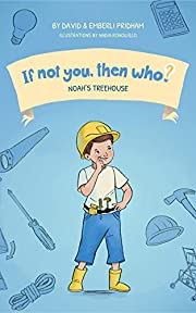 Noah's Treehouse | If Not You, Then Who? Series | Teaches Young Readers 4-8 How Curiosity, Passion, and Ideas Materialize Into Useful Inventions : Picture Book