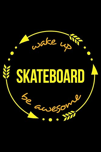 Wake Up Skateboard Be Awesome | Cool Notebook for a Skateboarder, College Ruled Journal: Medium Ruled