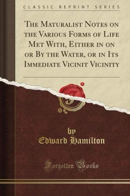 累積オーチャード見てThe Maturalist Notes on the Various Forms of Life Met With, Either in on or By the Water, or in Its Immediate Vicinit Vicinity (Classic Reprint)
