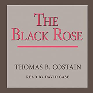 The Black Rose                   By:                                                                                                                                 Thomas B. Costain                               Narrated by:                                                                                                                                 David Case                      Length: 17 hrs and 45 mins     53 ratings     Overall 4.3