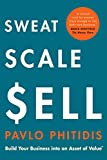 Sweat, Scale, Sell: Build Your Business into an Asset of Value