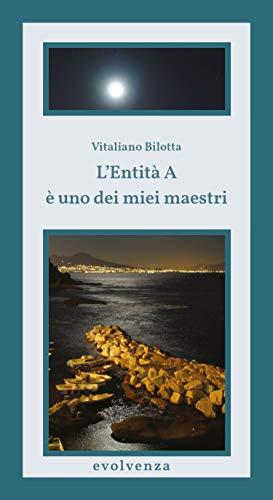 L'Entità A è uno dei miei maestri (Italian Edition)