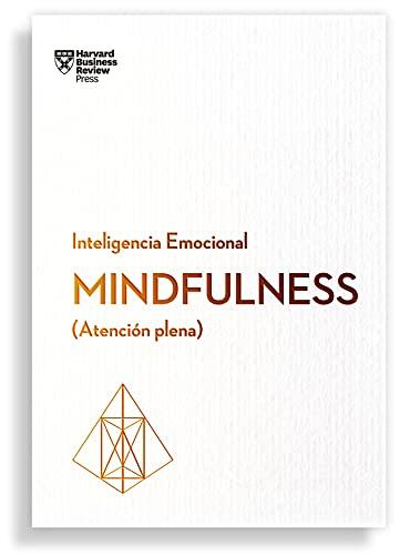 Mindfulness. Atención plena (Serie Inteligencia Emocional HBR )