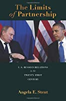 The Limits of Partnership: U.S.-Russian Relations in the Twenty-First Century by Angela Stent(2014-01-05)