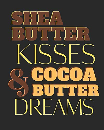 SHEA BUTTER KISSES AND COCOA BUTTER DREAMS: lined notebook for african american women; black history month gifts