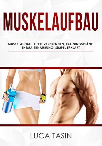 Muskelaufbau: Fett verbrennen, Trainingspläne, Thema Ernährung, Simpel erklärt