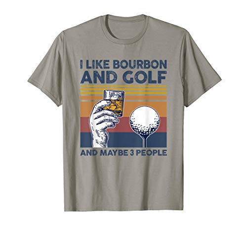 I Like Bourbon and Golf and Maybe 3 People Funny Gift T-Shirt