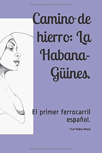 Camino de hierro: La Habana-Güines.: El primer ferrocarril español.