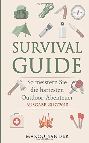 Survival Guide: So meistern Sie die härtesten Outdoor-Abenteuer