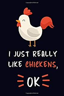 I Just Really Like Chickens, OK.: Chicken Journal Notebook