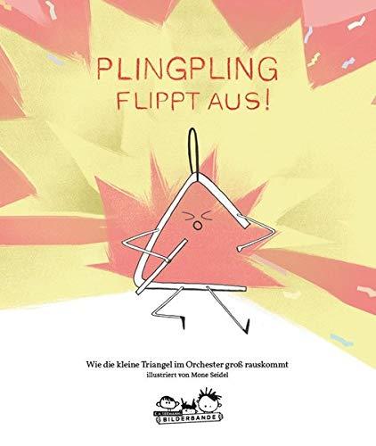 Plingpling flippt aus: oder: Wie man als kleines Ding im Orchester groß rauskommt: Wie die kleine Triangel im Orchester groß rauskommt