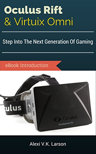 Oculus Rift & Virtuix Omni eBook Introduction: Step Into The Next Generation Of Gaming (English Edition)