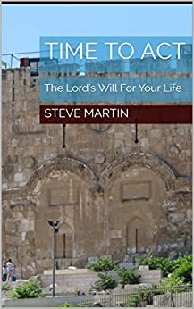 Time To Act: The Lord's Will For Your Life by [Steve Martin]