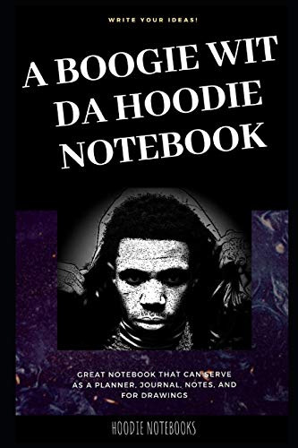 A Boogie wit da Hoodie Notebook: Great Notebook for School or as a Diary, Lined With More than 100 Pages. Notebook that can serve as a Planner, Journal, Notes and for Drawings.