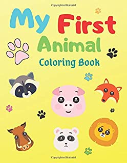 My First Animal Coloring Book: 25 Cute Images of Forest, Savannah, Farm and More Animals To Color for Beginners (Kids Age ...